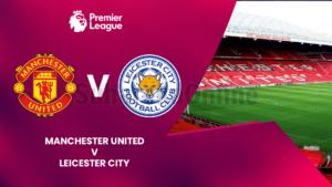 Premier Liga, Manchester United – Leicester City, mungesat dhe formacionet e mundshme